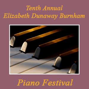 Tenth Annual Elizabeth Dunaway Burnham Piano Festival